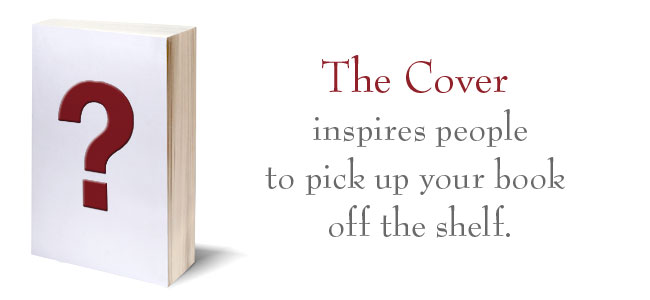 The Cover inspires people to pick up your book off the shelf