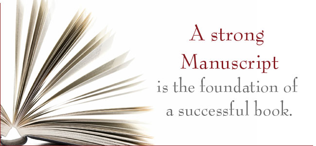 A strong Manuscript is the foundation of a successful book.